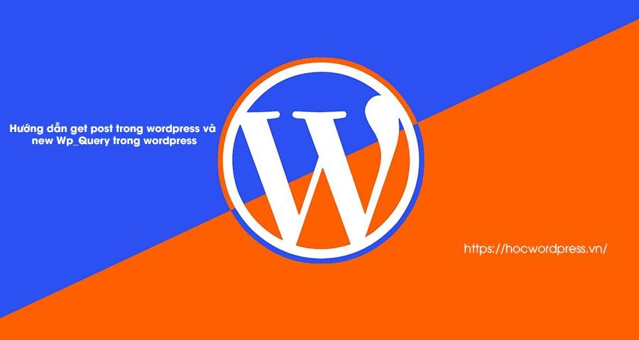 Hướng dẫn get post trong wordpress